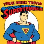 True Nerd Trivia: SUPERTEMBER!