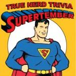 True Nerd Trivia: SUPERTEMBER!