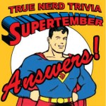 True Nerd Trivia: Answers to Supertember!