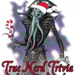 True Nerd Trivia: Holiday Edition!