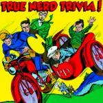 True Nerd Trivia: Thursday March 15th!