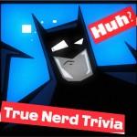 True Nerd Trivia: June 2012!!